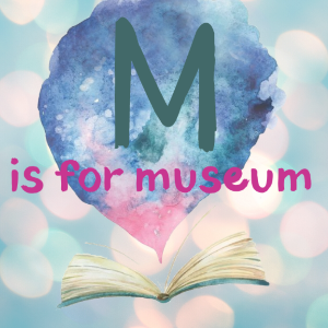 M is for Museum