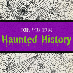 OCHM After Hours: Haunted History